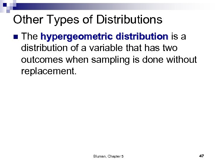 Other Types of Distributions n The hypergeometric distribution is a distribution of a variable