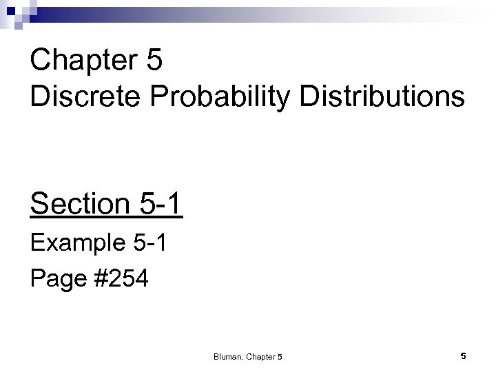 Chapter 5 Discrete Probability Distributions Section 5 -1 Example 5 -1 Page #254 Bluman,