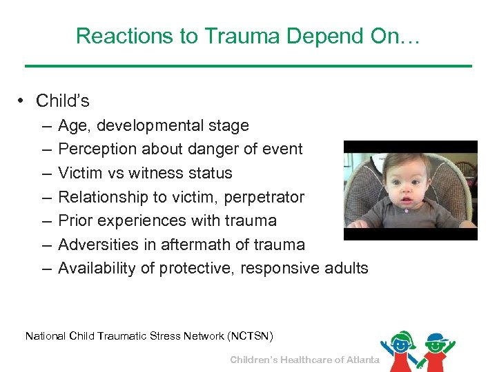 Reactions to Trauma Depend On… • Child's – – – – Age, developmental stage