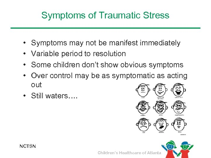 Symptoms of Traumatic Stress • • Symptoms may not be manifest immediately Variable period