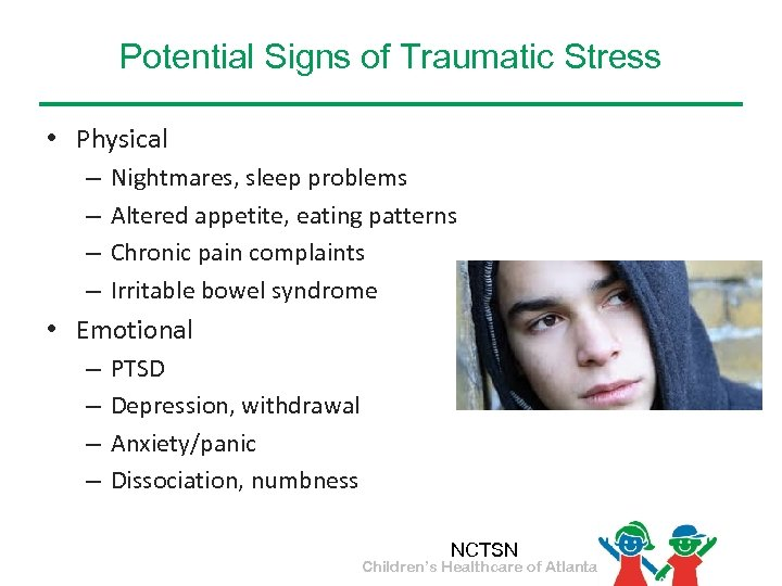 Potential Signs of Traumatic Stress • Physical – – Nightmares, sleep problems Altered appetite,
