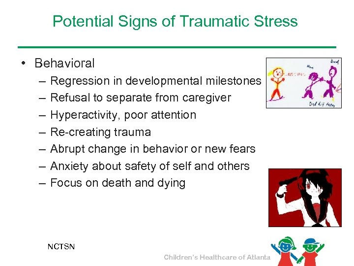 Potential Signs of Traumatic Stress • Behavioral – – – – Regression in developmental
