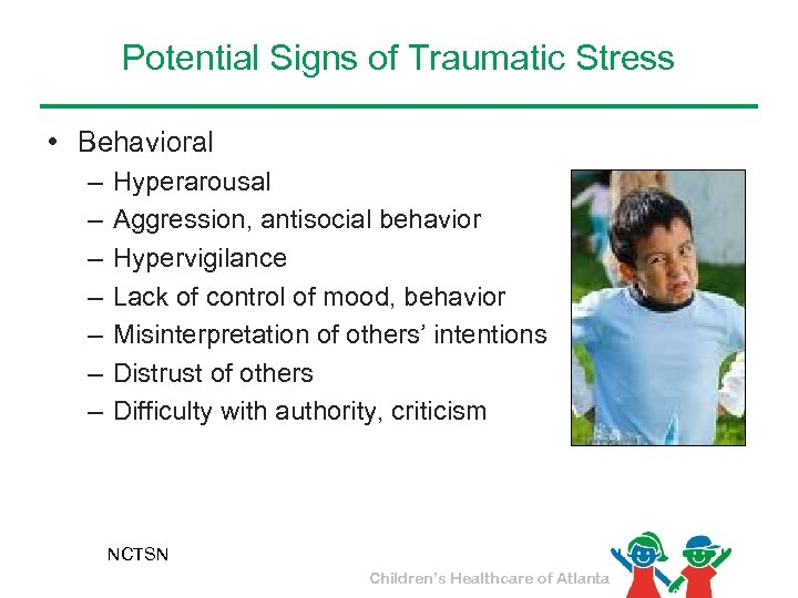 Potential Signs of Traumatic Stress • Behavioral – – – – Hyperarousal Aggression, antisocial