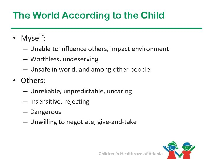 The World According to the Child • Myself: – Unable to influence others, impact