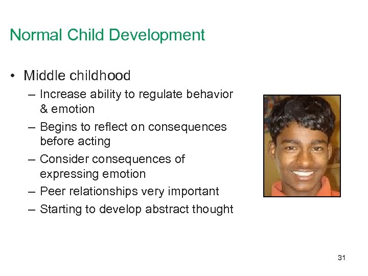Normal Child Development • Middle childhood – Increase ability to regulate behavior & emotion