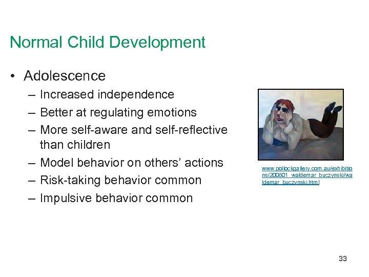 Normal Child Development • Adolescence – Increased independence – Better at regulating emotions –