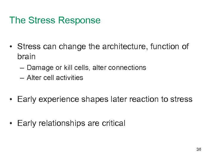 The Stress Response • Stress can change the architecture, function of brain – Damage