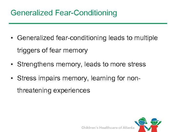 Generalized Fear-Conditioning • Generalized fear-conditioning leads to multiple triggers of fear memory • Strengthens