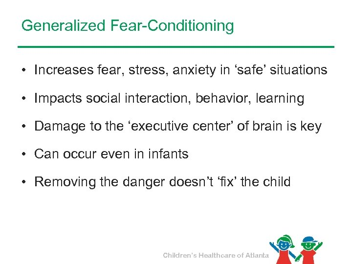 Generalized Fear-Conditioning • Increases fear, stress, anxiety in 'safe' situations • Impacts social interaction,