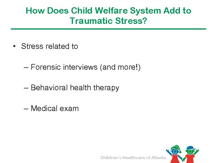 How Does Child Welfare System Add to Traumatic Stress? • Stress related to –