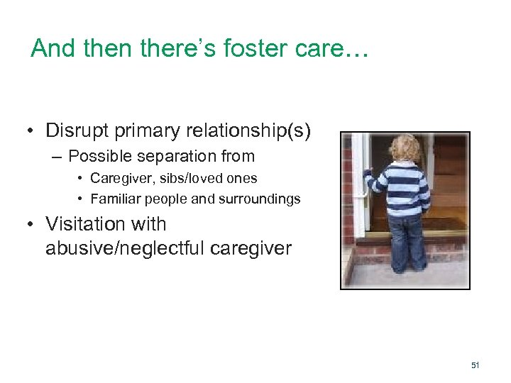 And then there's foster care… • Disrupt primary relationship(s) – Possible separation from •
