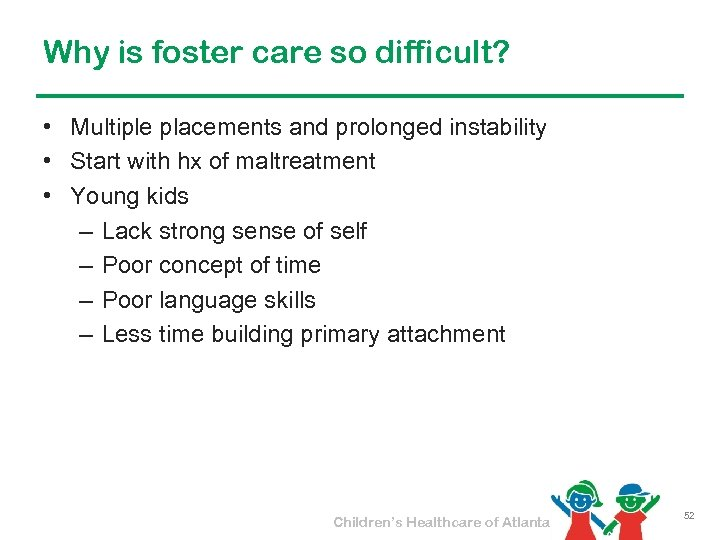Why is foster care so difficult? • Multiple placements and prolonged instability • Start
