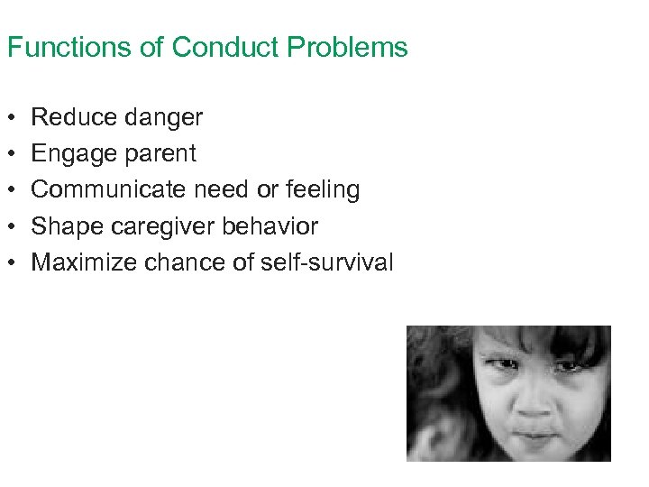 Functions of Conduct Problems • • • Reduce danger Engage parent Communicate need or