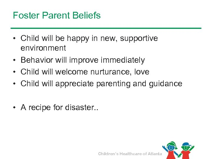 Foster Parent Beliefs • Child will be happy in new, supportive environment • Behavior