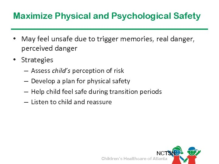 Maximize Physical and Psychological Safety • May feel unsafe due to trigger memories, real