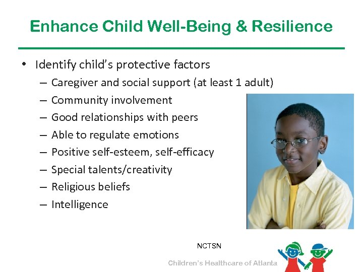 Enhance Child Well-Being & Resilience • Identify child's protective factors – – – –