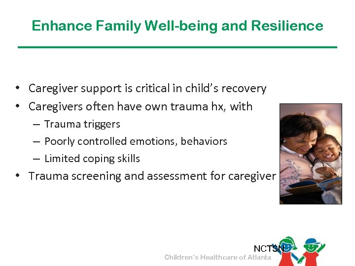 Enhance Family Well-being and Resilience • Caregiver support is critical in child's recovery •