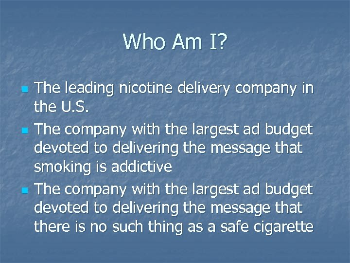 Who Am I? n n n The leading nicotine delivery company in the U.
