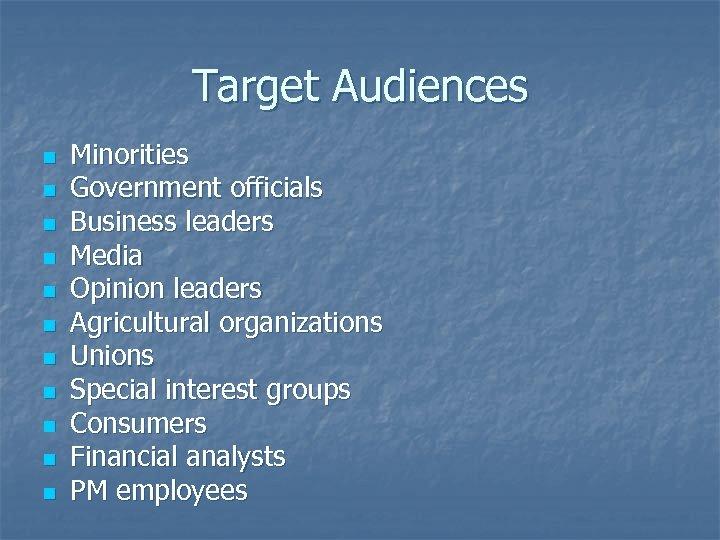 Target Audiences n n n Minorities Government officials Business leaders Media Opinion leaders Agricultural