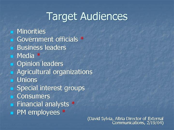 Target Audiences n n n Minorities Government officials * Business leaders Media * Opinion