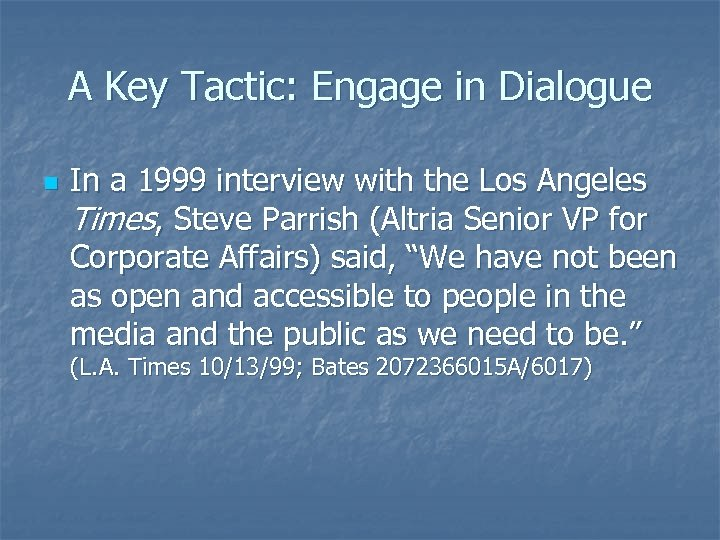 A Key Tactic: Engage in Dialogue n In a 1999 interview with the Los