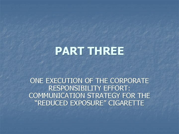 """PART THREE ONE EXECUTION OF THE CORPORATE RESPONSIBILITY EFFORT: COMMUNICATION STRATEGY FOR THE """"REDUCED"""