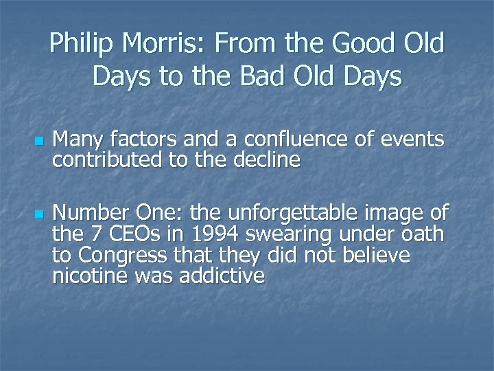 Philip Morris: From the Good Old Days to the Bad Old Days n n