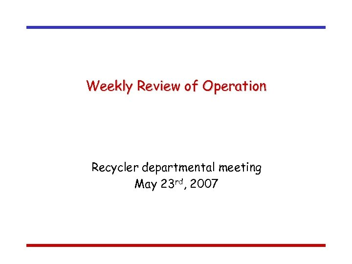 Weekly Review of Operation Recycler departmental meeting May 23 rd, 2007