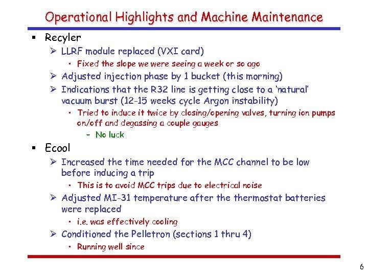 Operational Highlights and Machine Maintenance § Recyler Ø LLRF module replaced (VXI card) •