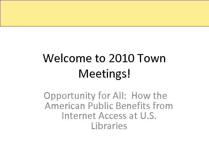 Welcome to 2010 Town Meetings! Opportunity for All: How the American Public Benefits from