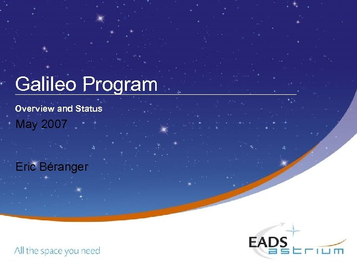 Galileo Program Overview and Status May 2007 Eric Béranger