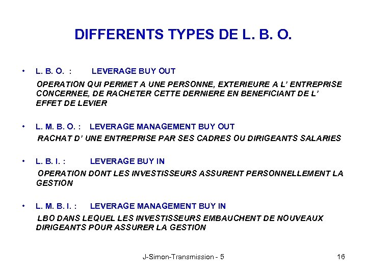 DIFFERENTS TYPES DE L. B. O. • L. B. O. : LEVERAGE BUY OUT
