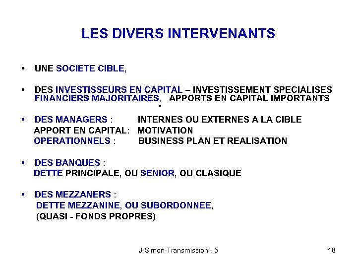 LES DIVERS INTERVENANTS • UNE SOCIETE CIBLE, • DES INVESTISSEURS EN CAPITAL – INVESTISSEMENT