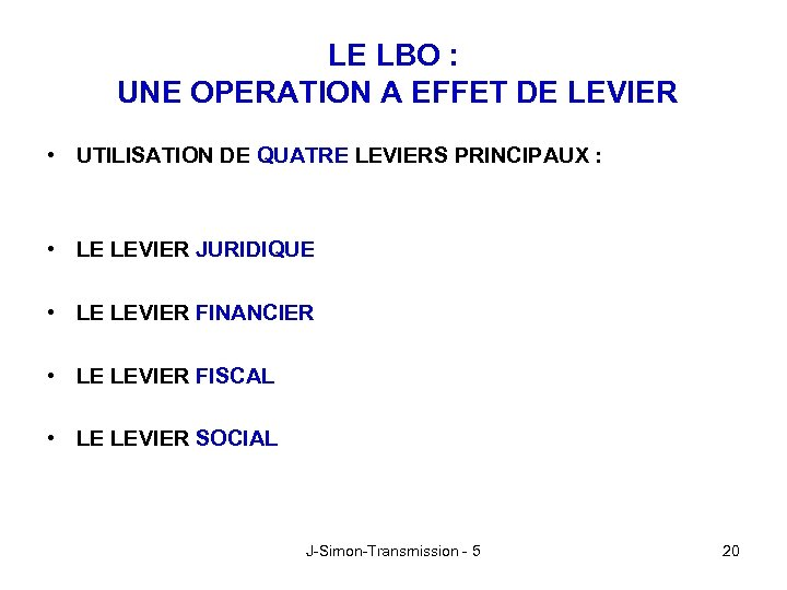 LE LBO : UNE OPERATION A EFFET DE LEVIER • UTILISATION DE QUATRE LEVIERS
