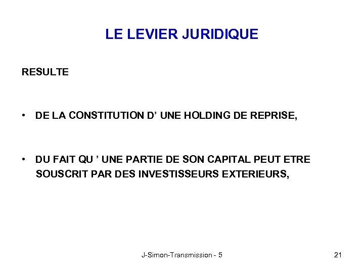 LE LEVIER JURIDIQUE RESULTE • DE LA CONSTITUTION D' UNE HOLDING DE REPRISE, •