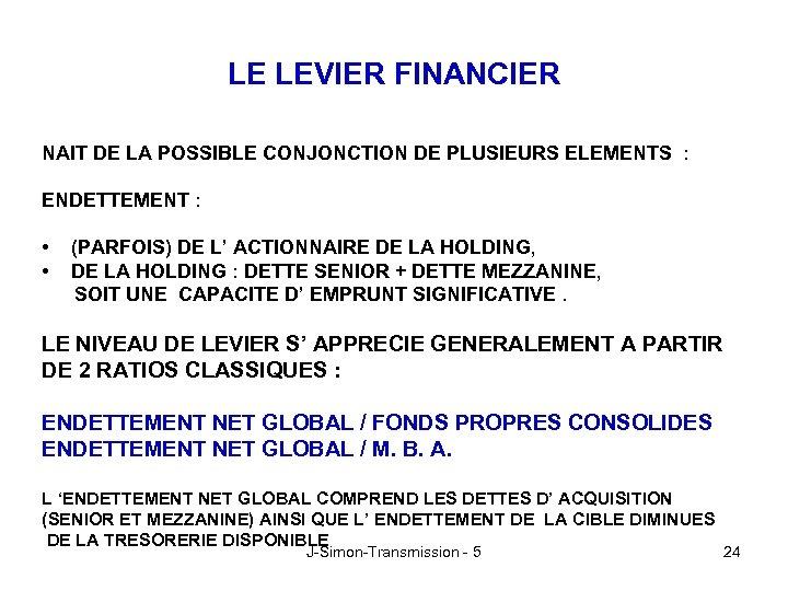 LE LEVIER FINANCIER NAIT DE LA POSSIBLE CONJONCTION DE PLUSIEURS ELEMENTS : ENDETTEMENT :