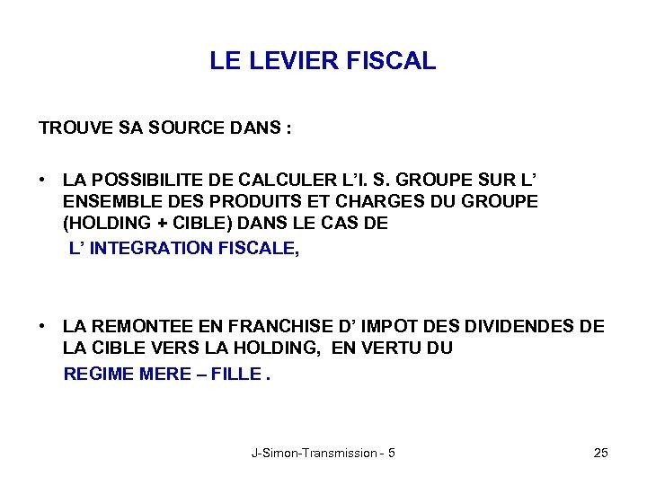 LE LEVIER FISCAL TROUVE SA SOURCE DANS : • LA POSSIBILITE DE CALCULER L'I.