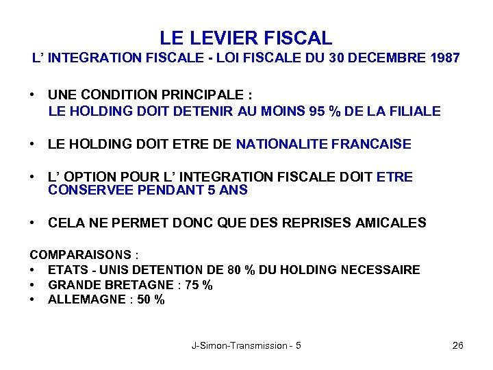 LE LEVIER FISCAL L' INTEGRATION FISCALE - LOI FISCALE DU 30 DECEMBRE 1987 •