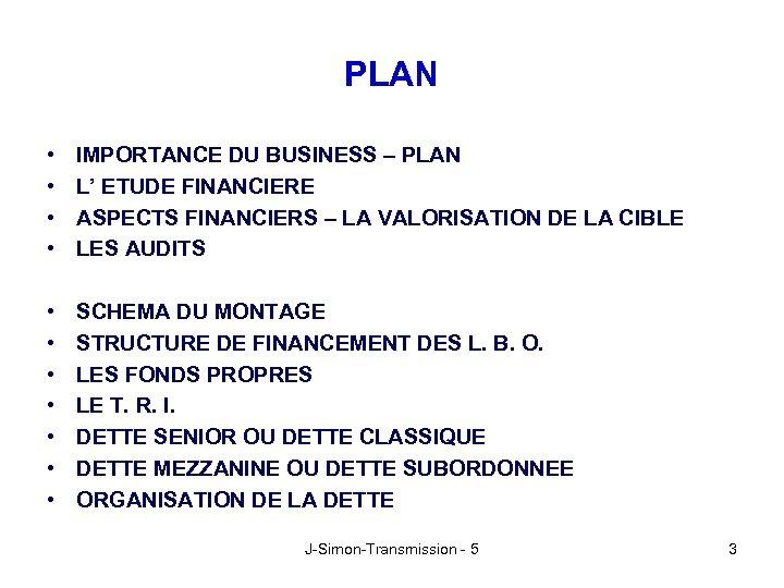PLAN • • IMPORTANCE DU BUSINESS – PLAN L' ETUDE FINANCIERE ASPECTS FINANCIERS –