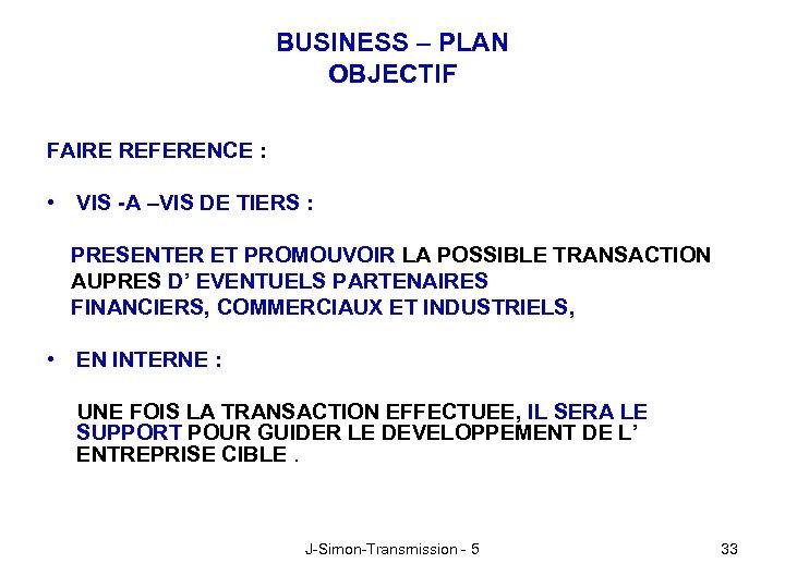 BUSINESS – PLAN OBJECTIF FAIRE REFERENCE : • VIS -A –VIS DE TIERS :