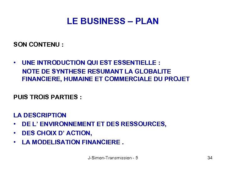 LE BUSINESS – PLAN SON CONTENU : • UNE INTRODUCTION QUI EST ESSENTIELLE :