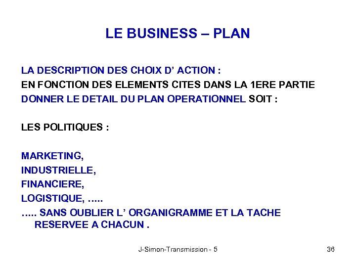 LE BUSINESS – PLAN LA DESCRIPTION DES CHOIX D' ACTION : EN FONCTION DES