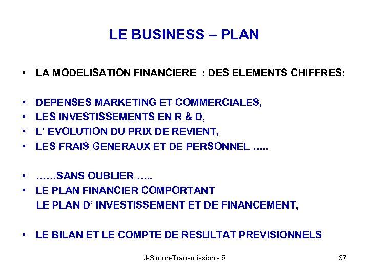 LE BUSINESS – PLAN • LA MODELISATION FINANCIERE : DES ELEMENTS CHIFFRES: • •