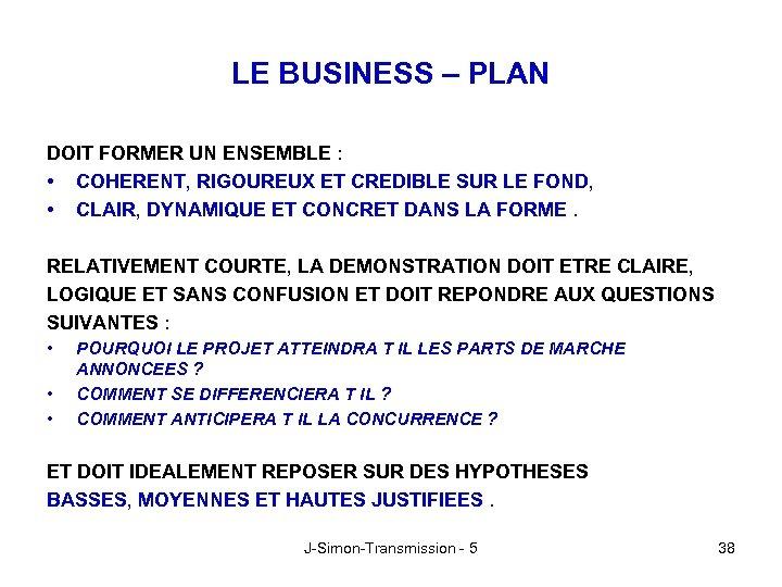 LE BUSINESS – PLAN DOIT FORMER UN ENSEMBLE : • COHERENT, RIGOUREUX ET CREDIBLE