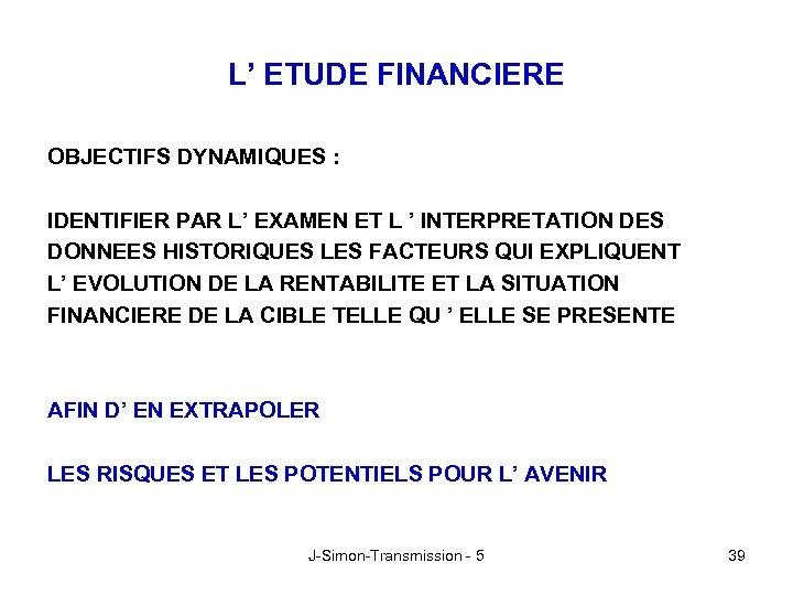 L' ETUDE FINANCIERE OBJECTIFS DYNAMIQUES : IDENTIFIER PAR L' EXAMEN ET L ' INTERPRETATION