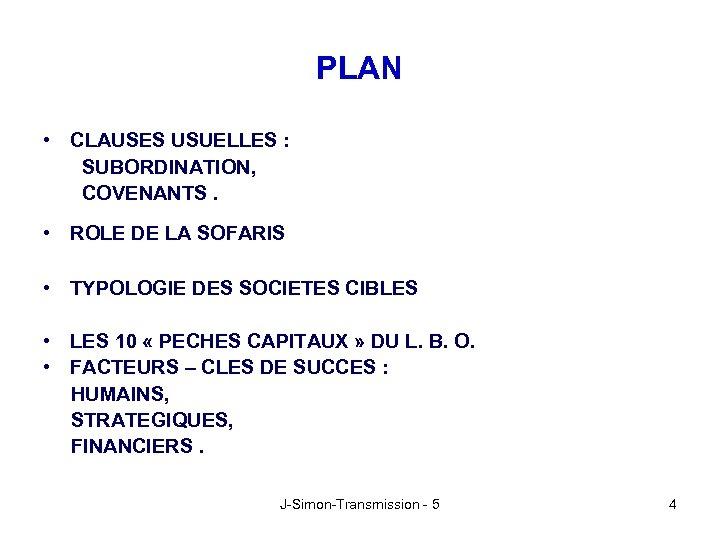 PLAN • CLAUSES USUELLES : SUBORDINATION, COVENANTS. • ROLE DE LA SOFARIS • TYPOLOGIE