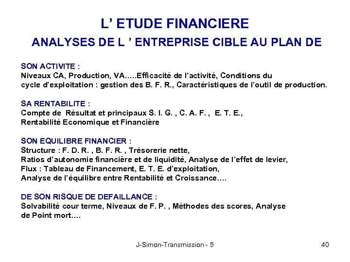 L' ETUDE FINANCIERE ANALYSES DE L ' ENTREPRISE CIBLE AU PLAN DE SON ACTIVITE
