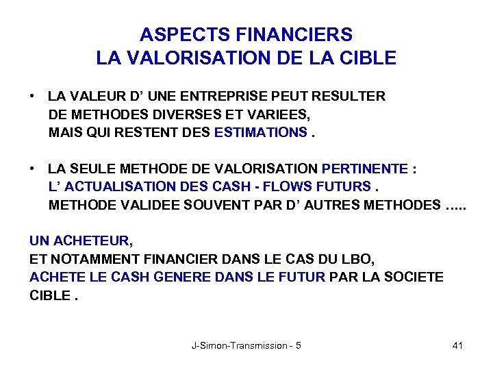 ASPECTS FINANCIERS LA VALORISATION DE LA CIBLE • LA VALEUR D' UNE ENTREPRISE PEUT