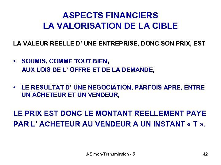 ASPECTS FINANCIERS LA VALORISATION DE LA CIBLE LA VALEUR REELLE D' UNE ENTREPRISE, DONC