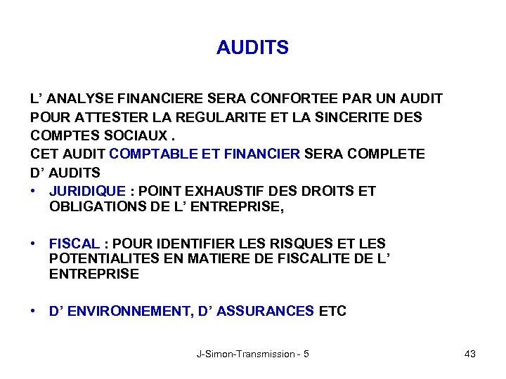 AUDITS L' ANALYSE FINANCIERE SERA CONFORTEE PAR UN AUDIT POUR ATTESTER LA REGULARITE ET